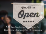 5 Online Marketing Strategies for Businesses Coming Out of Lockdown